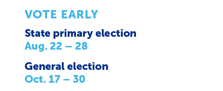 Early voting dates August 22-28 for the state primary election October 17-30 for the general election
